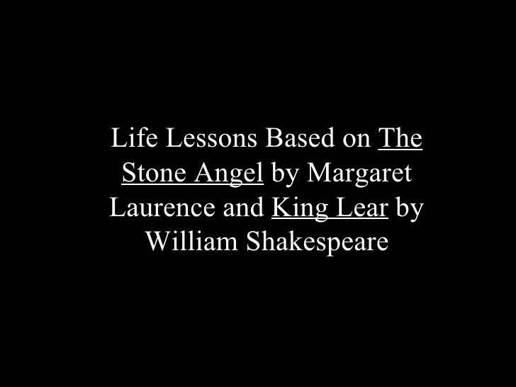Life Lessons Based on  The Stone Angel  by Margaret Laurence and  King Lear  by William Shakespeare