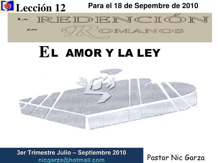 Lección 12 <br />Para el 18 de Sepembre de 2010<br />E<br />L  AMOR Y LA LEY<br />3er Trimestre Julio – Septiembre 2010   ...
