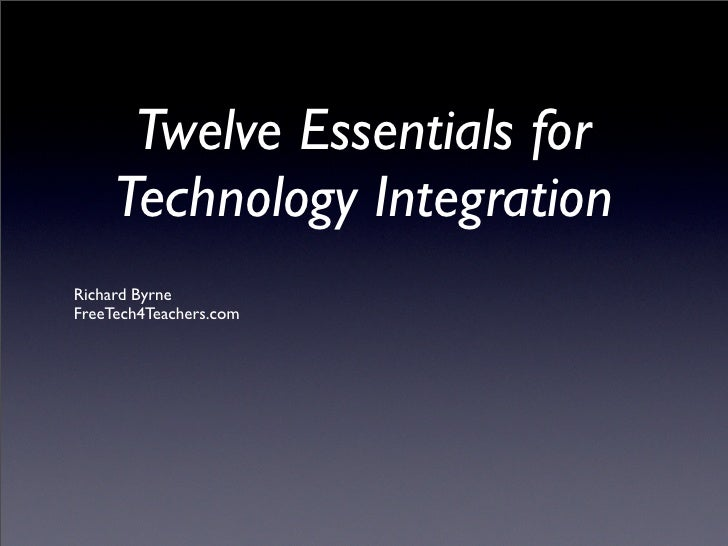 Twelve Essentials for      Technology Integration Richard Byrne FreeTech4Teachers.com
