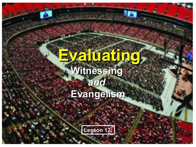 Evaluating Witnessing    and Evangelism   Lesson 12:
