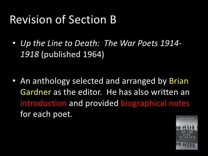 Revision of Section B• Up the Line to Death: The War Poets 1914-  1918 (published 1964)• An anthology selected and arrange...