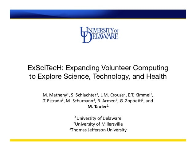 ExSciTecH: Expanding Volunteer Computingto Explore Science, Technology, and Health    M.	  Matheny1,	  S.	  Schlachter1,	 ...