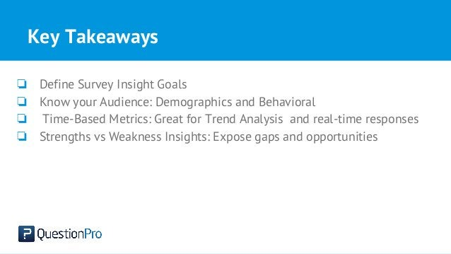Key Takeaways ❏ Define Survey Insight Goals ❏ Know your Audience: Demographics and Behavioral ❏ Time-Based Metrics: Great ...