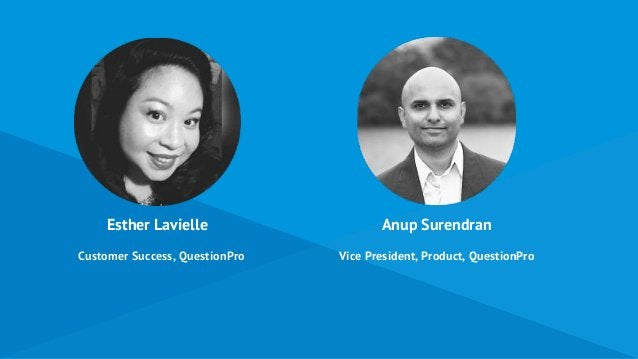 Esther Lavielle Anup Surendran Vice President, Product, QuestionProCustomer Success, QuestionPro
