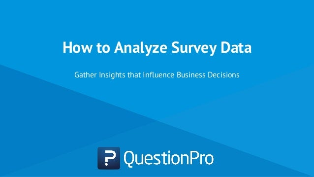 How to Analyze Survey Data Gather Insights that Influence Business Decisions