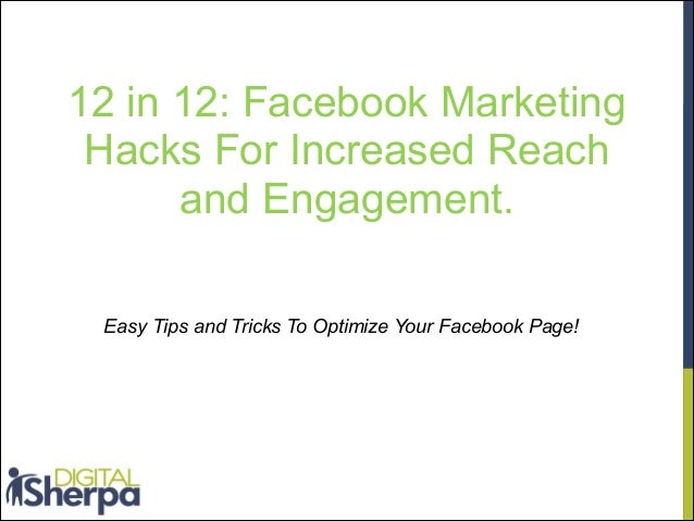 12 in 12: Facebook Marketing Hacks For Increased Reach and Engagement. Easy Tips and Tricks To Optimize Your Facebook Page...