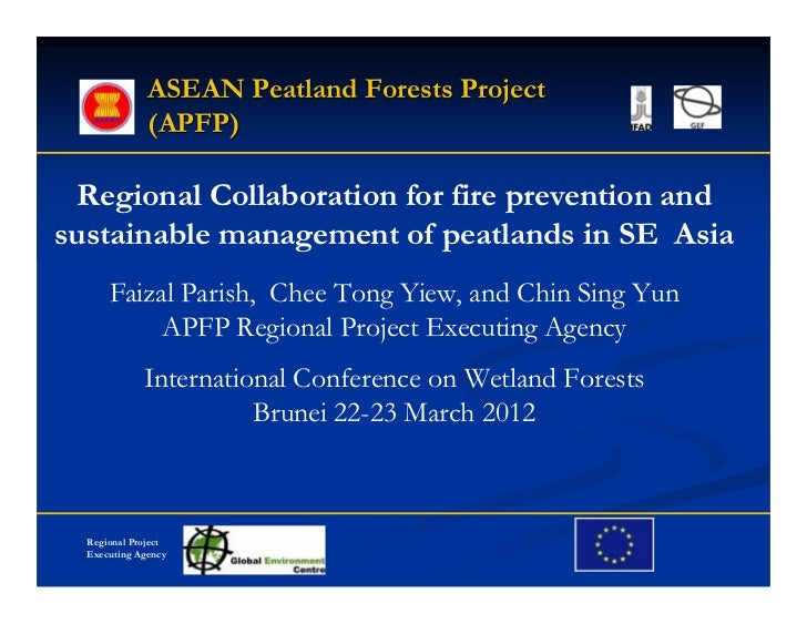 ASEAN Peatland Forests Project              (APFP)  Regional Collaboration for fire prevention andsustainable management o...