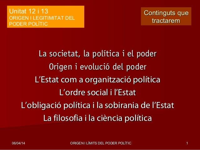 06/04/1406/04/14 ORIGEN I LÍMITS DEL PODER POLÍTICORIGEN I LÍMITS DEL PODER POLÍTIC 11 La societat, la política i el poder...