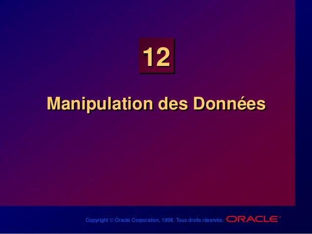 Copyright  Oracle Corporation, 1998. Tous droits réservés. 12 Manipulation des Données