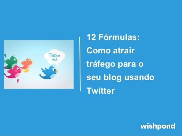 12 Fórmulas: Como atrair tráfego para o seu blog usando Twitter