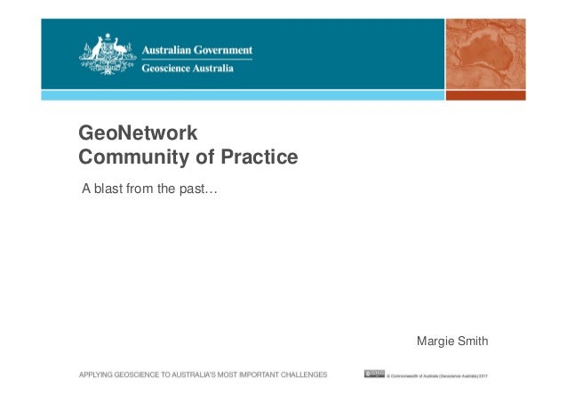 GeoNetwork Community of Practice A blast from the past… Margie Smith