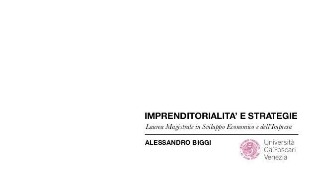 IMPRENDITORIALITA' E STRATEGIE Laurea Magistrale in Sviluppo Economico e dell'Impresa ALESSANDRO BIGGI