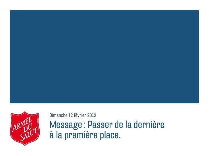 Dimanche 12 février 2012Message: Passer de la dernièreà la première place.