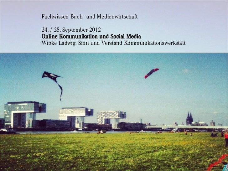 Fachwissen Buch- und Medienwirtschaft24. / 25. September 2012Online Kommunikation und Social MediaWibke Ladwig, Sinn und V...