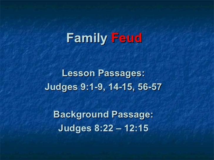 Family Feud   Lesson Passages:Judges 9:1-9, 14-15, 56-57 Background Passage:  Judges 8:22 – 12:15
