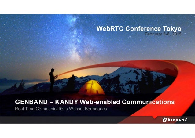 GENBAND – KANDY Web-enabled Communications Real Time Communications Without Boundaries WebRTC Conference Tokyo February 5-...