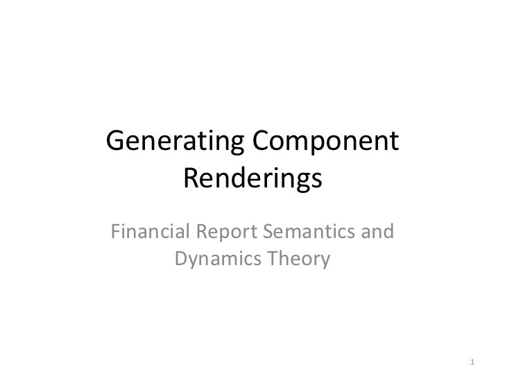 Generating Component     RenderingsFinancial Report Semantics and       Dynamics Theory                                 1