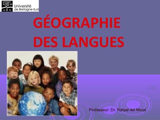 GÉOGRAPHIE DES LANGUES Professeur: Dr. Rafael del Moral