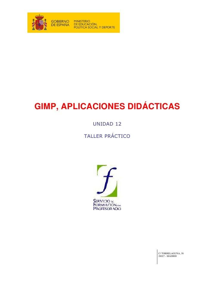 GIMP, APLICACIONES DIDÁCTICAS            UNIDAD 12           TALLER PRÁCTICO                                C/ TORRELAGUNA...