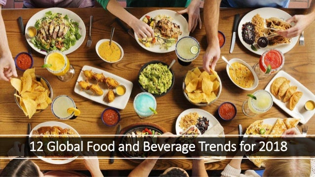 12 Global Food and Beverage Trends For 2018