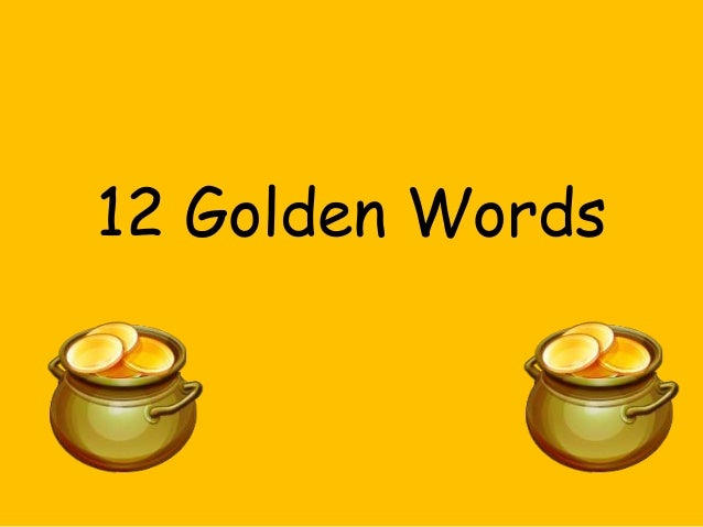 golden words Study flashcards on golden words at cramcom quickly memorize the terms, phrases and much more cramcom makes it easy to get the grade you want.
