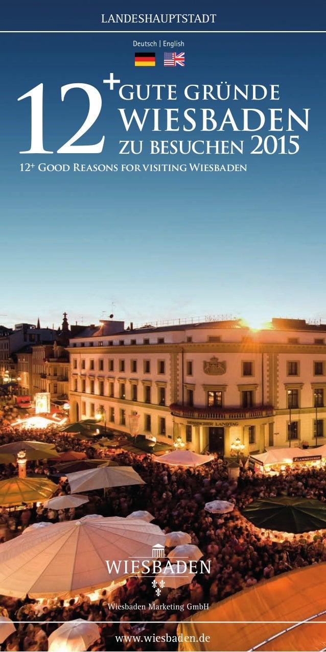 www.wiesbaden.de LANDESHAUPTSTADT 1212+ Good Reasons for visiting Wiesbaden Wiesbaden gute Gründe zu besuchen + 2015