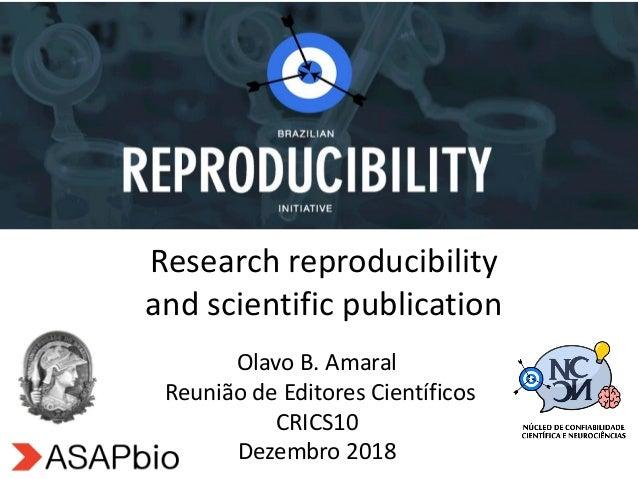 Olavo B. Amaral Reunião de Editores Científicos CRICS10 Dezembro 2018 Research reproducibility and scientific publication