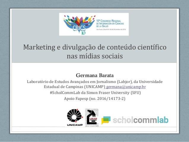 Marketing e divulgação de conteúdo científico nas mídias sociais Germana Barata Laboratório de Estudos Avançados em Jornal...