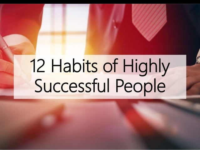 12 Habits of Highly Successful People