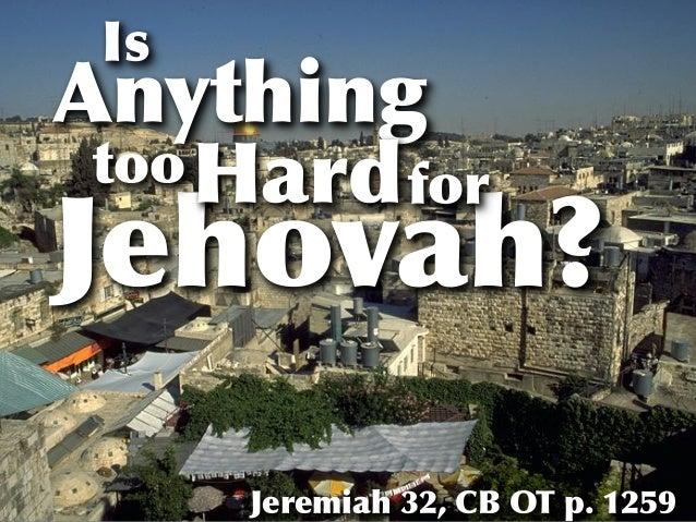 Jehovah? Is Anything tooHardfor Jeremiah 32, CB OT p. 1259