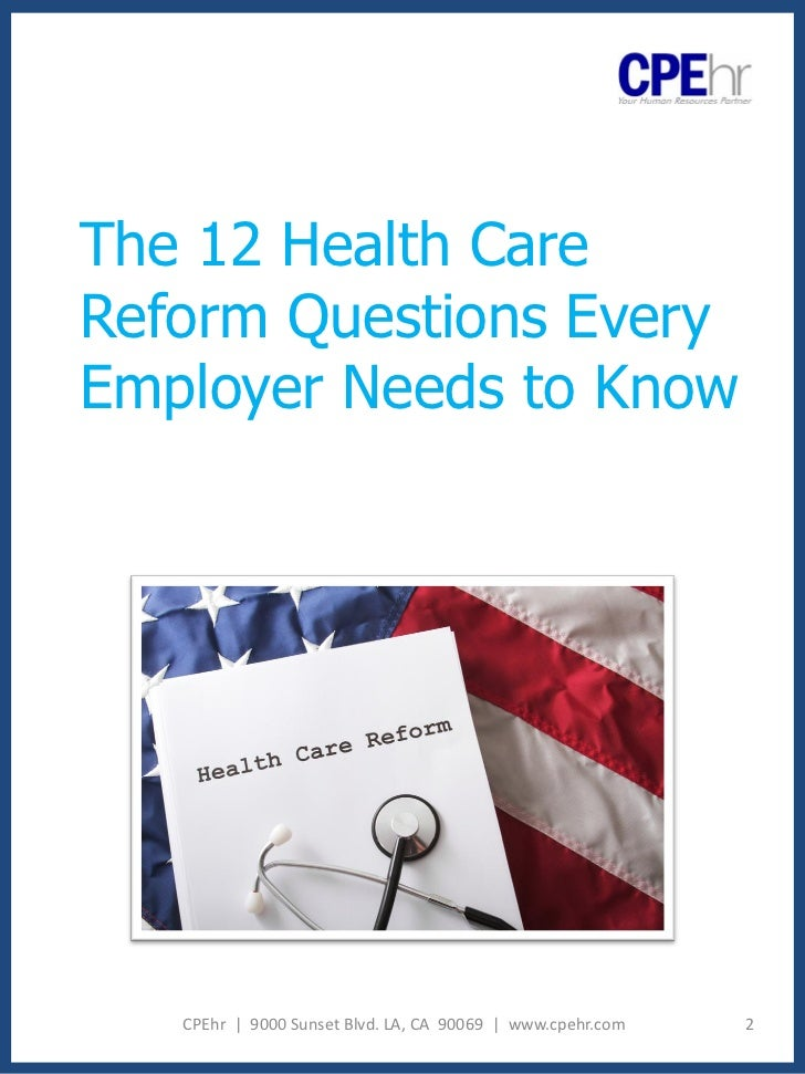 The 12 Health CareReform Questions EveryEmployer Needs to Know   CPEhr | 9000 Sunset Blvd. LA, CA 90069 | www.cpehr.com   2