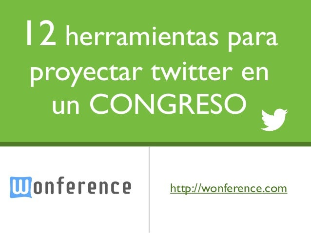 12 herramientas paraproyectar twitter en  un CONGRESO         Text           http://wonference.com