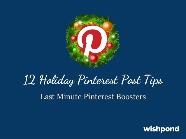 12 Holiday Pinterest Post Tips Last Minute Pinterest Boosters
