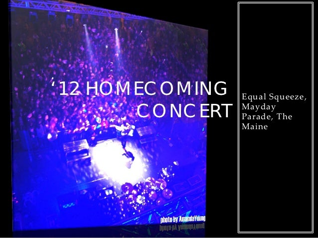 '12 HOMECOMING   Equal Squeeze,       CONCERT   Mayday                 Parade, The                 Maine