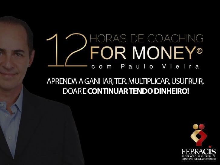 Através de um processo passo-a-passo, o programa Coachingfor Money irá guiar seus participantes para uma reprogramaçãode c...