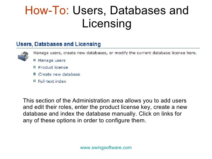 How-To:  Users, Databases and Licensing www.swingsoftware.com This section of the Administration area allows you to add us...