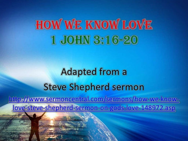 How We Know Love 1 John 3:16-20<br />Adapted from a <br />Steve Shepherd sermon<br />http://www.sermoncentral.com/sermons/...