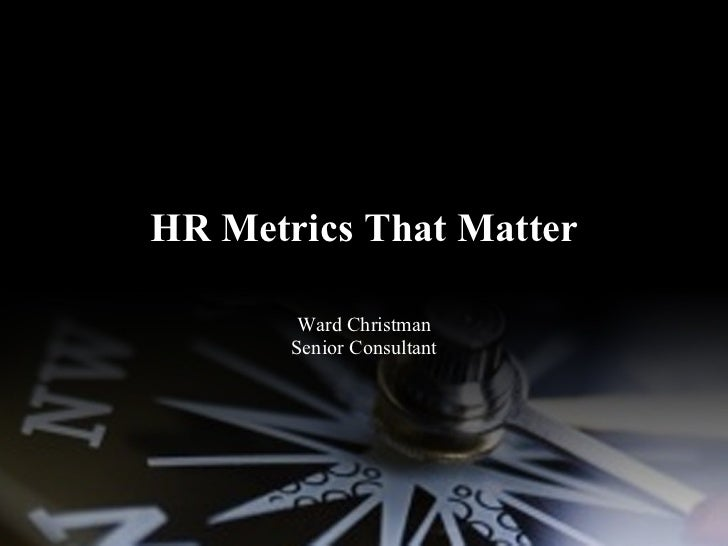 HR Metrics That Matter Ward Christman Senior Consultant
