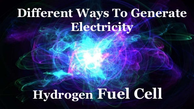 Different Ways To Generate Electricity Hydrogen Fuel Cell