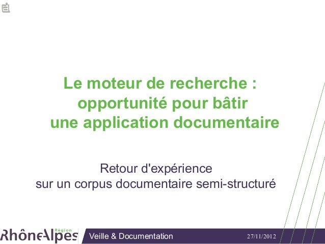 Le moteur de recherche :     opportunité pour bâtir  une application documentaire           Retour dexpériencesur un corpu...
