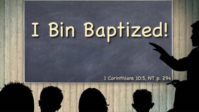 I Bin Baptized! 1 Corinthians 10:5, NT p. 294