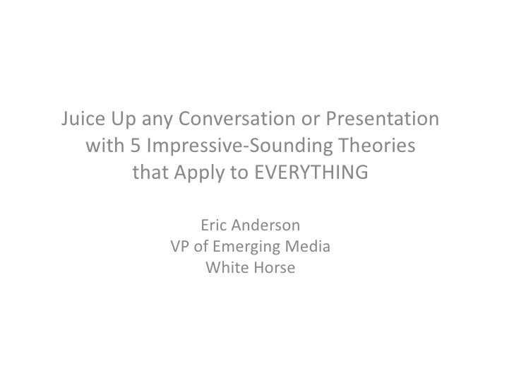 Juice Up any Conversation or Presentation    with 5 Impressive-Sounding Theories         that Apply to EVERYTHING         ...