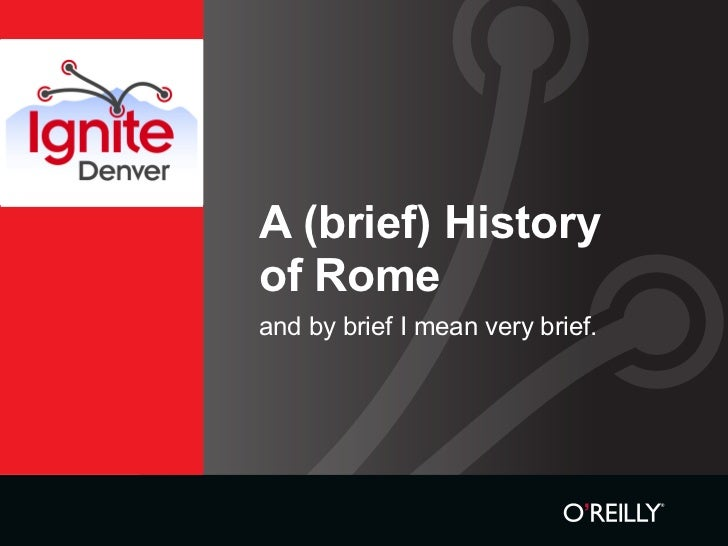 A (brief) History of Rome and by brief I mean very brief.