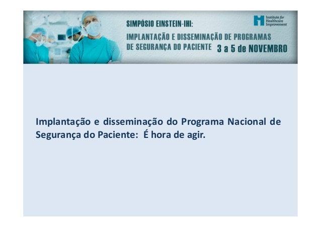 Implantação e disseminação do Programa Nacional de Segurança do Paciente: É hora de agir.