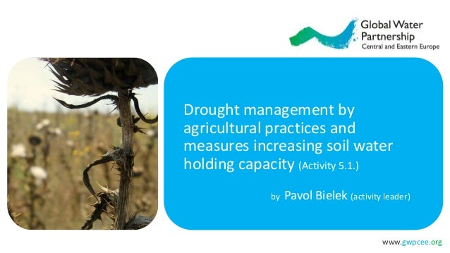 www.gwpcee.org Drought management by agricultural practices and measures increasing soil water holding capacity (Activity ...