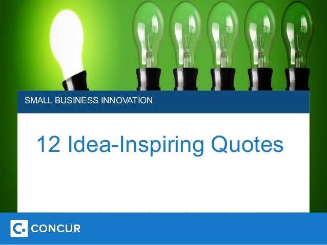SMALL BUSINESS INNOVATION  12 Idea-Inspiring Quotes