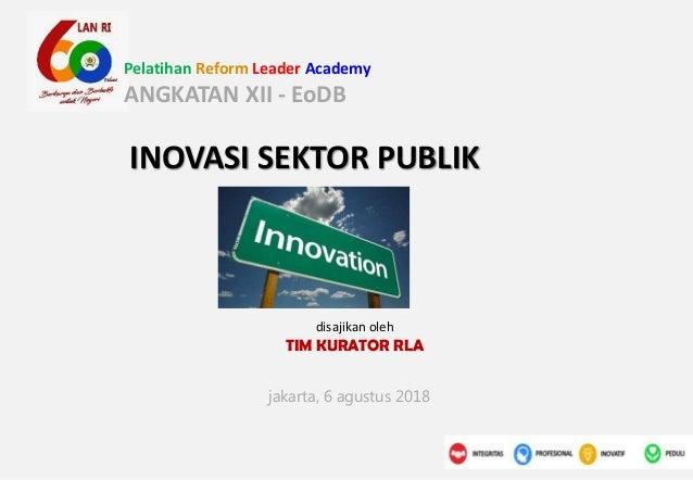 Pelatihan Reform Leader Academy ANGKATAN XII - EoDB INOVASI SEKTOR PUBLIK disajikan oleh TIM KURATOR RLA jakarta, 6 agustu...