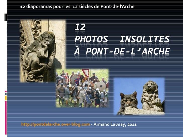 12 diaporamas pour les  12 siècles de Pont-de-l'Arche http://pontdelarche.over-blog.com  - Armand Launay, 2011