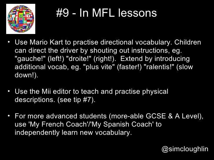 #9 - In MFL lessons• Use Mario Kart to practise directional vocabulary. Children  can direct the driver by shouting out in...