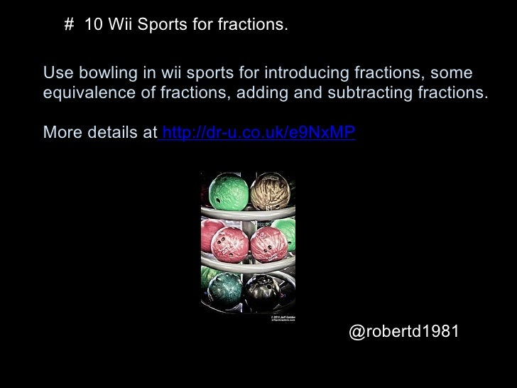 # 10 Wii Sports for fractions.Use bowling in wii sports for introducing fractions, someequivalence of fractions, adding an...